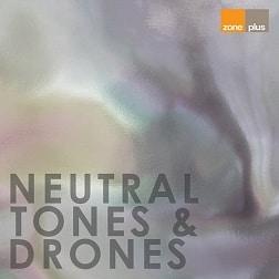 ZONE 589 Neutral Tones & Drones