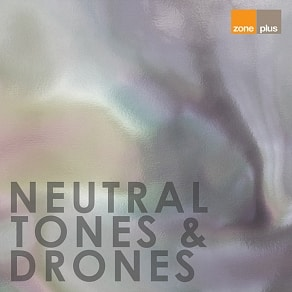 ZONE 589 Neutral Tones & Drones